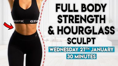 FULL BODY STRENGTH & HOURGLASS SCULPT | 30 minute Home Workout
